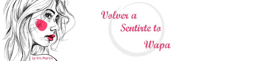 Volver a Sentirte to Wapa - Blog de belleza