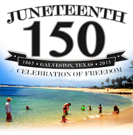 THE KEY 2015 GALVESTON, TEXAS JUNETEENTH EVENTS ARE SCHEDULED TO KICKOFF ON SUNDAY, JUNE 7, 2015