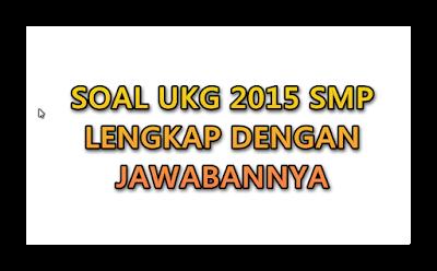 Soal Soal UKG 2015 SMP LENGKAP dengan JAWABAN