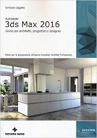 Autodesk 3ds Max 2016. Guida per architetti, progettisti e designer