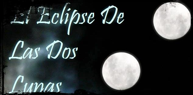El Eclipse De Las Dos Lunas