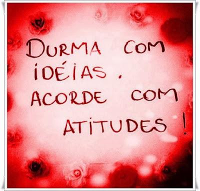 Frase: Durma com idéias, acorde com atitude