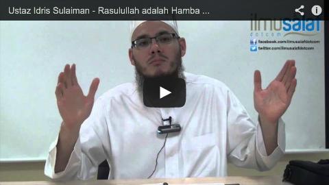 Ustaz Idris Sulaiman – Rasulullah adalah Hamba Allah, Bukan Sekutu Allah