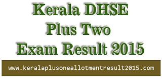 Kerala HSE (Plus One/ Two )Plus 2 Results 2015,Kerala +1/+2 Result 2015(Cbse),SSLC 2015 Kerala Results,Kerala +2 Result,cbse +1/+2,cbse class 10th,cbse class 12th results 2015,kerala plus two exam result 2015, Kerala Hse Results 2015,Kerala +1/+2 Result Plus 2 results 2015,Plus One School Wise Result Kerala 2015,Plus 2 Result 2015,kerala +2 result,plus two results 2015,Cbse +1/+2 Results 2015,class 10 cbse results 2015,kerala plus two exam result 2015,Kerala plus one Exam results 2015,Kerala HSE Result 2015