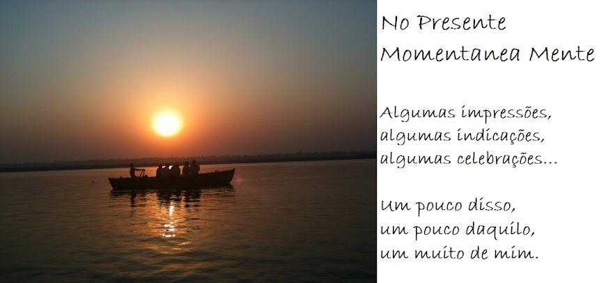 No Presente, Momentanea Mente