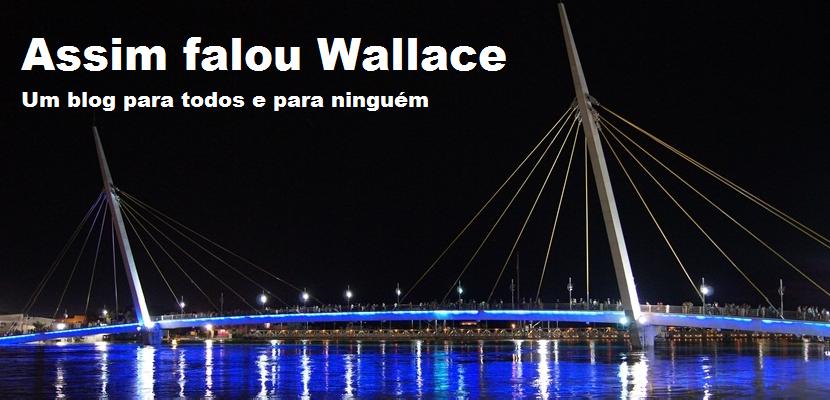 Assim falou Wallace