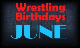 Wrestling Birthdays » June (Foley, Layla, AJ Styles & More)