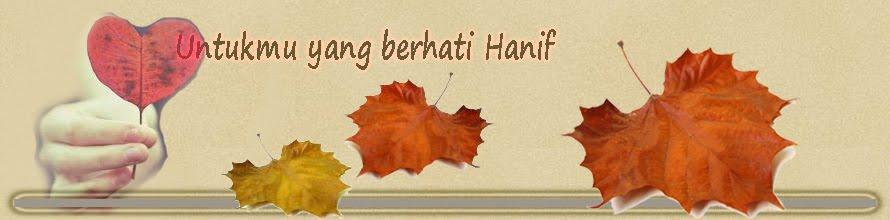 Untukmu yang berhati Hanif