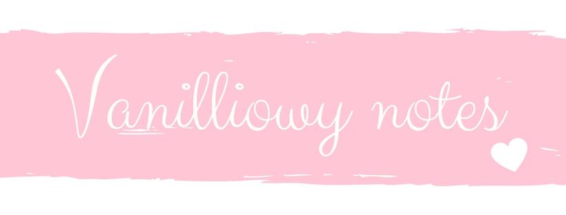 vanilliowynotes.pl | Blog modowy recenzje kosmetyków lifestyle