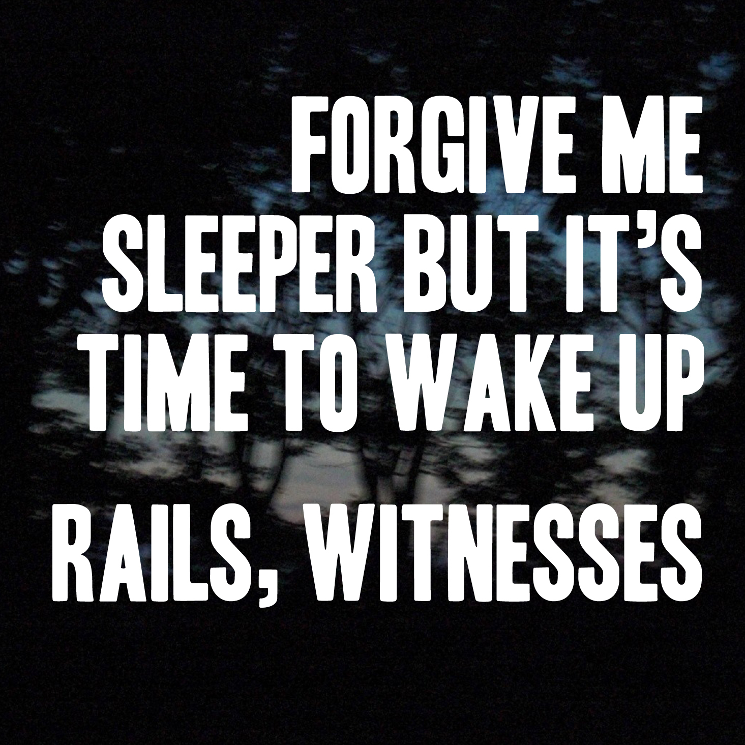 rails, witnesses - forgive me sleeper but it's time to wake up