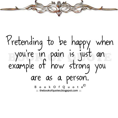 pretending to be happy when you re in pain is just an example of