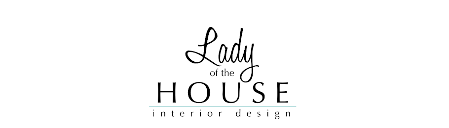 Lady of the HOUSE: Interiors