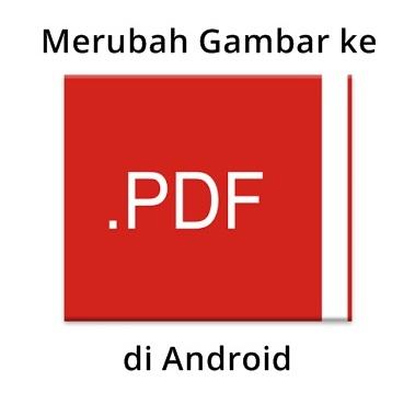Cara Cepat Merubah Gambar Jadi PDF Dengan Android