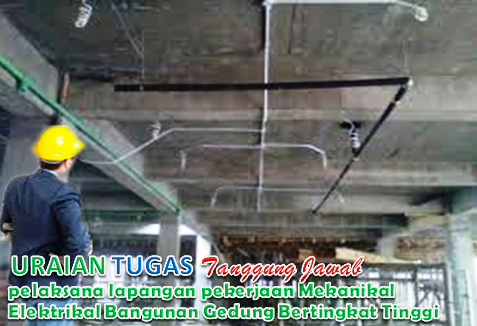 Uraian tugas pelaksana lapangan pekerjaan Mekanikal Elektrikal Bangunan Gedung Bertingkat Tinggi