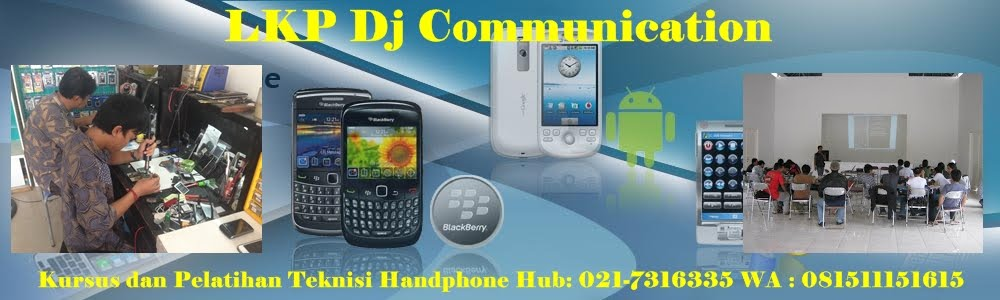LKP DJ Communication KURSUS & PELATIHAN TEKNISI HANDPHONE