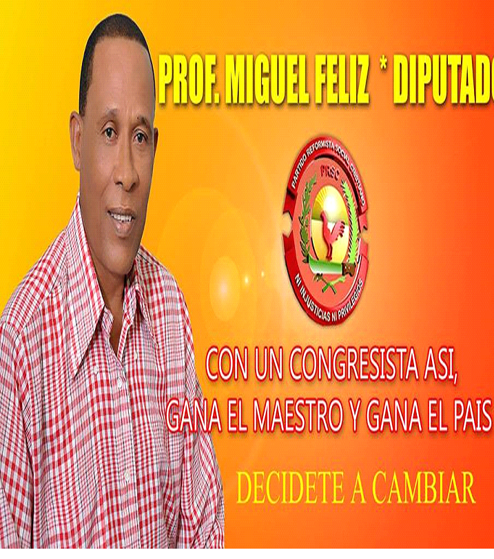 PROF. MIGUEL FELIZ, DIPUTADO PRSC-PRM 2016-2020