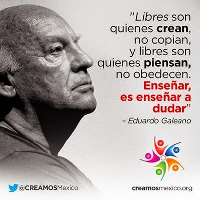 Galeano: Ensinar é ensinar a duvidar.