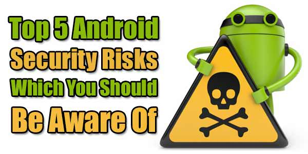 Top 5 Android Security Risks Which You Should Be Aware Of