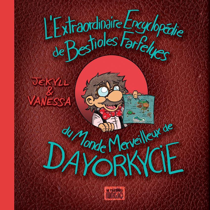 L'Extraordinaire Encyclopédie de Bestioles Farfelues du Monde Merveilleux de Dayorkycie