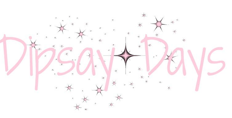 ...Dipsy Days...