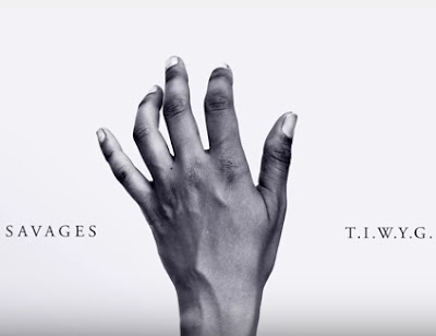 "SAVAGES ""T.I.W.Y.G."", ""The Answer"""