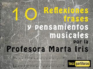 """Reflexiones Musicales 21 -30. """"10 Reflexiones, frases y pensamientos musicales por la Profesora Marta Iris Rodríguez"""""""