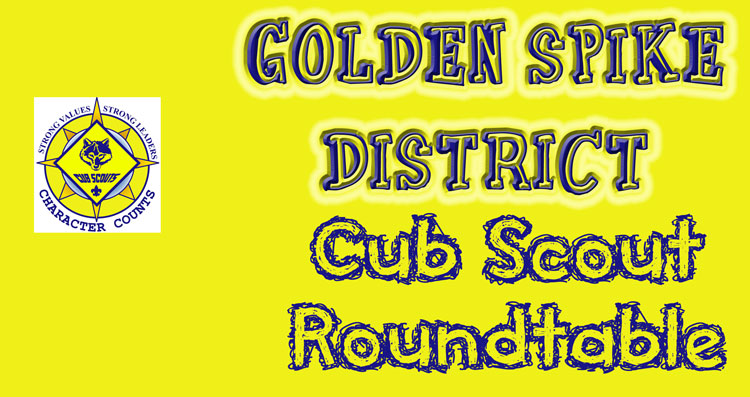 Golden Spike District Cub Roundtable