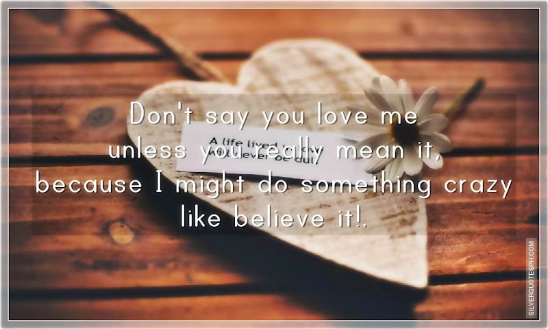 Don't Say You Love Me Unless You Really Mean It, Picture Quotes, Love Quotes, Sad Quotes, Sweet Quotes, Birthday Quotes, Friendship Quotes, Inspirational Quotes, Tagalog Quotes