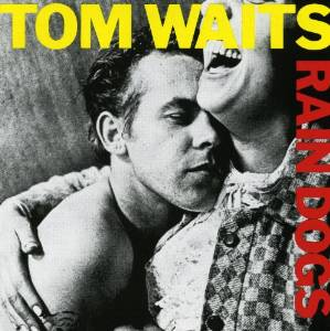 Tom Waits - Rain Dogs (1985)
