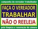 FAÇA O VEREADOR TRABALHAR (NÃO O REELEJA).