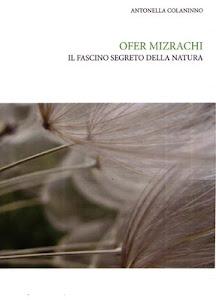 OFER MIZRACHI - Il fascino segreto della natura  a cura di ANTONELLA COLANINNO ISBN 9 788897 781097