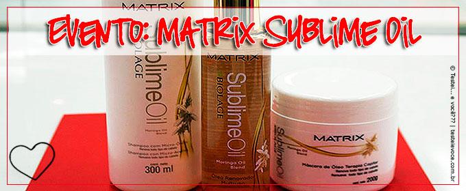 Evento: Sublime Oil nova geração de óleo para seus cabelos – Matrix