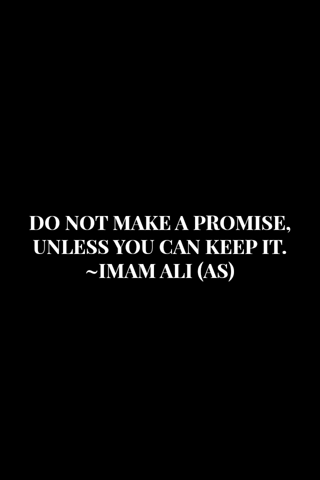 DO NOT MAKE A PROMISE UNLESS YOU CAN KEEP IT.