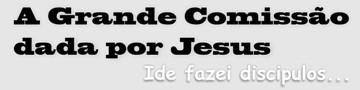 A Grande Comissao dada por Jesus