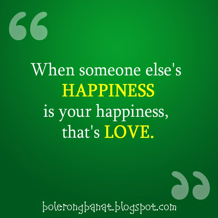 When someone else happiness is you happiness that's love