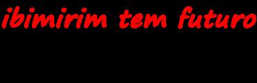 IBIMIRIM TEM FUTURO! - Notícias, Economia, Política, Cultura,  Arte e muito mais...