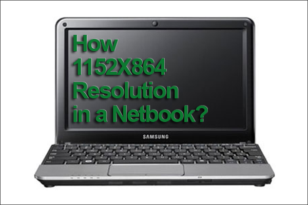 screen resolution,netbook screen resolution,increase netbook screen resolution