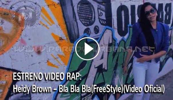 VIDEO RAP - Heidy Brown – Bla Bla Bla(FreeStyle)(Video Oficial)