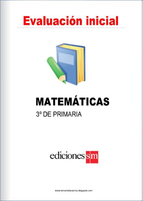 http://www.primerodecarlos.com/TERCERO_PRIMARIA/evaluacion_inicial/mates3/Eval_inicial_mates_3.html