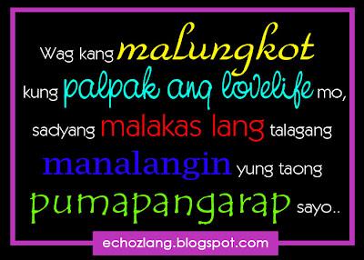Wag kang malungkot kung palpak ang lovelife mo, sadyang malakas lang talagang manalangin ang taoung pumapangarap sayo.