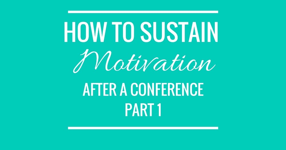 Newlywed Nutrition : How to Sustain Motivation after a Conference - Part 1