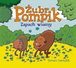 KSIĄŻKA TYGODNIA:  Zapach wiosny Żubr Pompik Autor: Tomasz Samojlik
