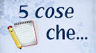 Rubrica: 5 cose che...