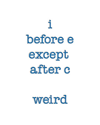 I before e except after c, weird. Poster