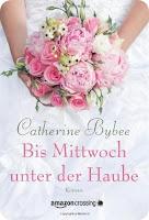 http://www.amazon.de/Bis-Mittwoch-unter-Haube-Reihe-ebook/dp/B00H2UUCP4/ref=sr_1_6?ie=UTF8&qid=1437595700&sr=8-6&keywords=catherine+bybee