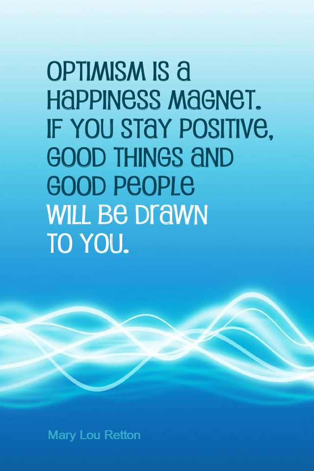 visual quote - image quotation for OPTIMISM - Optimism is a happiness magnet. If you stay positive, good things and good people will be drawn to you. - Mary Lou Retton