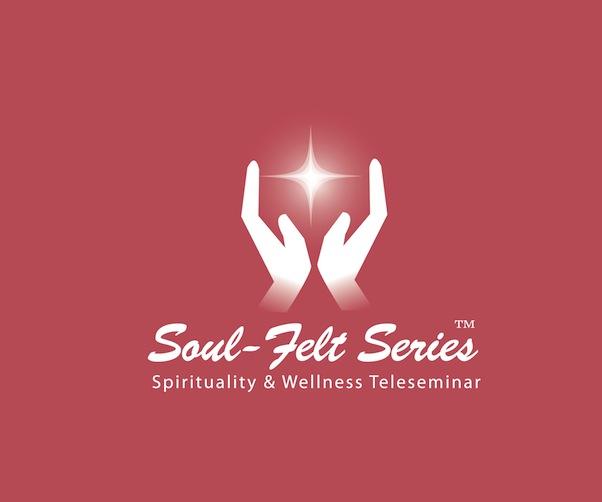 Soul-Felt Series(tm) Spirituality & Wellness Teleseminar