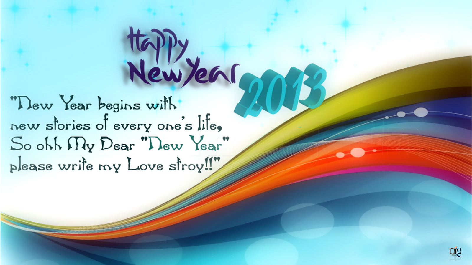 with 2013 new stories of every one s life so ohh my dear new year