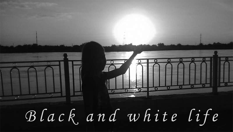 Black and white life