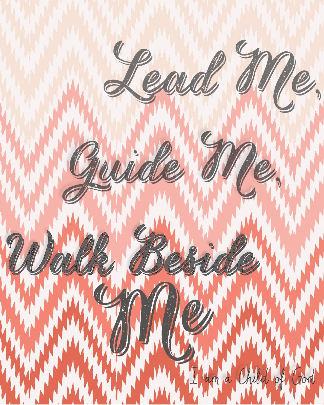 Lead Me Guide Walk Beside MeI Am A Child Of God